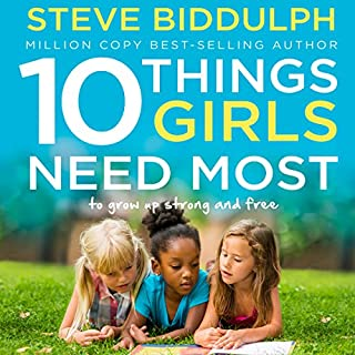 10 Things Girls Need Most     To Grow Up Strong and Free              By:                                                                                                                                 Steve Biddulph                               Narrated by:                                                                                                                                 Damien Warren-Smith                      Length: 4 hrs and 54 mins     23 ratings     Overall 4.7