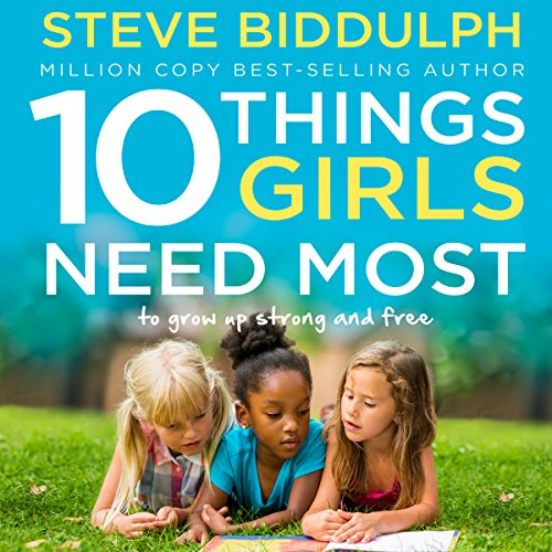 10 Things Girls Need Most     To Grow Up Strong and Free              By:                                                                                                                                 Steve Biddulph                               Narrated by:                                                                                                                                 Damien Warren-Smith                      Length: 4 hrs and 54 mins     20 ratings     Overall 4.7
