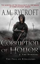Corruption of Honor, Pt. I: The Burning (The Fall of Kingdoms Series I)