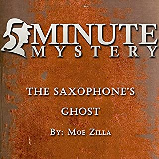 5 Minute Mystery - The Saxophone's Ghost                   By:                                                                                                                                 Moe Zilla                               Narrated by:                                                                                                                                 Dick Hill                      Length: 12 mins     1 rating     Overall 2.0