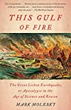 This Gulf of Fire: The Great Lisbon Earthquake, or Apocalypse in the Age of Science and Reason