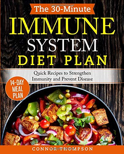 The 30-Minute Immune System Diet Plan: Quick Recipes to Strengthen Immunity and Prevent