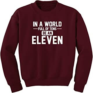 in A World of Tens be Eleven Sweatshirt