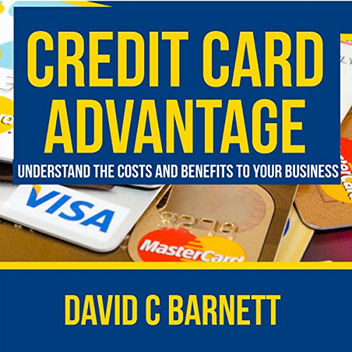 Credit Card Advantage: Understand the Costs and Benefits for Your Business audiobook cover art