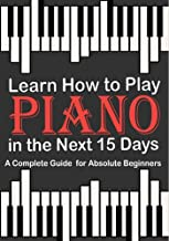 Learn How to Play Piano in the Next 15 Days,A Complete Guide