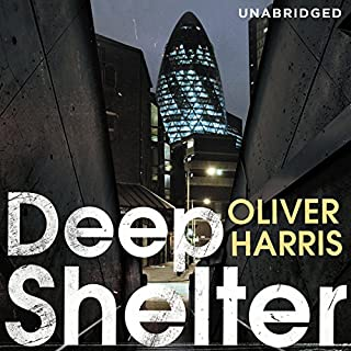 Deep Shelter                   By:                                                                                                                                 Oliver Harris                               Narrated by:                                                                                                                                 Toby Longworth                      Length: 9 hrs and 48 mins     3 ratings     Overall 4.7