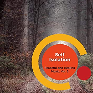 Self Isolation - Peaceful And Healing Music, Vol. 5