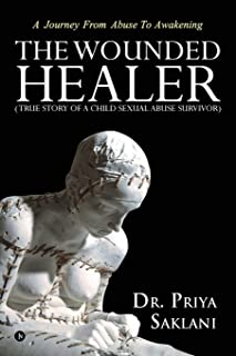 The Wounded Healer ( True Story of a Child Sexual Abuse Survivor): A Journey from Abuse to Awakening