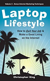 Laptop Lifestyle - How to Quit Your Job and Make a Good Living on the Internet (Volume 3)