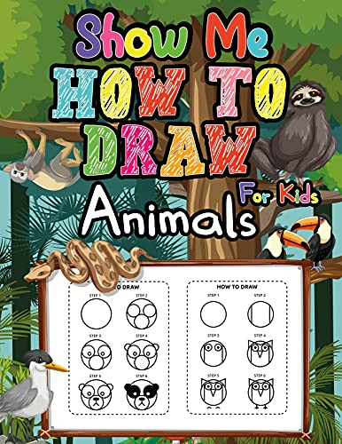 Show Me How to Draw Animals For Kids: Learn to Draw with this Funny Step-by-Step Guide to Drawing Cute Things | Fun Workbook Activity Sheets For Children at Home (English Edition)