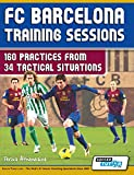 FC Barcelona Training Sessions: 160 Practices from 34 Tactical Situations - Athanasios Terzis