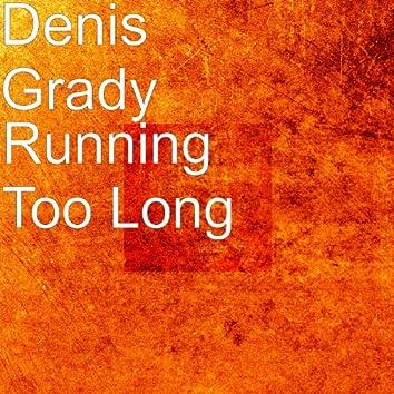 Running Too Long