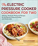 The Electric Pressure Cooker Cookbook for Two: 125 Easy, Perfectly-Portioned Recipes for Your Electric...
