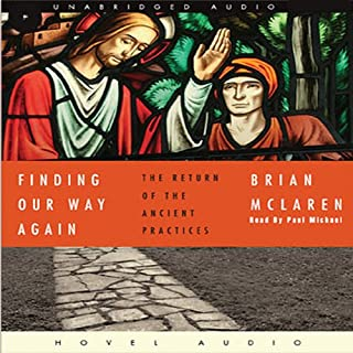 Finding Our Way Again     The Return of the Ancient Practices              Written by:                                                                                                                                 Brian McLaren                               Narrated by:                                                                                                                                 Paul Michael                      Length: 4 hrs and 52 mins     Not rated yet     Overall 0.0
