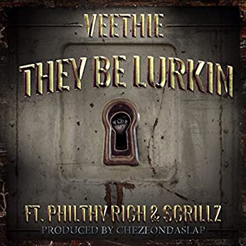 They Be Lurkin - Single (feat. Philthy Rich, Scrillz)
