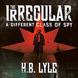 The Irregular: A Different Class of Spy     The Irregular, Book 1              By:                                                                                                                                 H. B. Lyle                               Narrated by:                                                                                                                                 Gareth Armstrong                      Length: 9 hrs and 20 mins     21 ratings     Overall 4.4