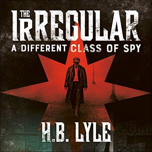 The Irregular: A Different Class of Spy: The Irregular, Book 1
