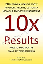 10x Results: 240+ proven ideas to boost revenues, profits, customer loyalty, and employee engagement
