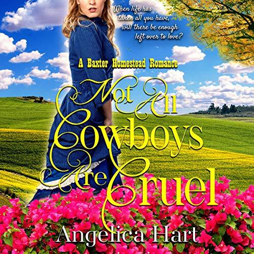 Not All Cowboys Are Cruel: A Baxter Homestead Romance cover art