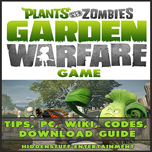 Plants Vs. Zombies Garden Warfare Game: Tips, PC, Wiki, Codes, Download Guide audiobook cover art