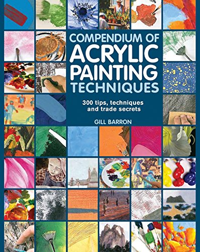 Compare Textbook Prices for Compendium of Acrylic Painting Techniques Illustrated Edition ISBN 0693508009479 by Barron, Gill