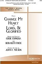 CHANGE MY HEART/LORD, BE GLORIFIED - Espinosa|Kilpatrick - John Wilson - Sheet Music