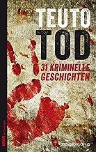 Teutotod: 31 Kriminelle Geschichten