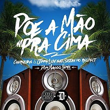 Põe a Mão pra Cima (feat. Sistah Mo Respect) [Dom Magoo Remix]