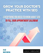 Grow Your Doctor's Practice with SEO: Everything You Need to Know About SEO To Fill Your Appointment Calendar