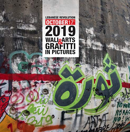 Lebanese Revolution 17th October 2019 Wall Arts & Graffiti in Pictures (English Edition)