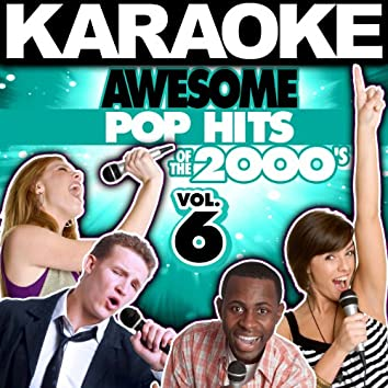 Karaoke Awesome Pop Hits of the 2000's, Vol. 6
