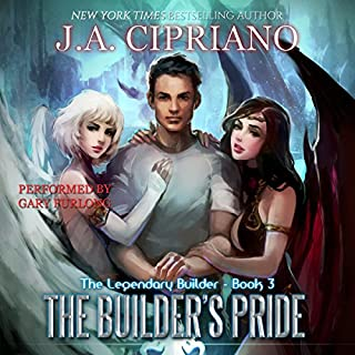 The Builder's Pride     The Legendary Builder, Volume 3              By:                                                                                                                                 J. A. Cipriano                               Narrated by:                                                                                                                                 Gary Furlong                      Length: 7 hrs and 25 mins     615 ratings     Overall 4.6