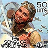 The Songs of World War II - 50 Hits