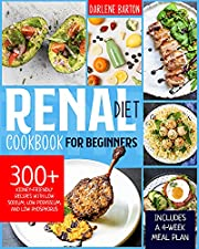 Renal Diet Cookbook For Beginners: 300+ Kidney-Friendly Recipes with Low Sodium, Low Potassium, and Low Phosphorus. Includes a 4-Week Meal Plan