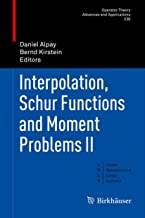 Interpolation, Schur Functions and Moment Problems II (Operator Theory: Advances and Applications Book 226)
