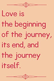 Love is the beginning of the journey, its end, and the journey itself.: A lined Notebook (Quote Journal / Inspirational No...