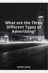 What Are The Three Types of Advertising?: Plus Five Steps to Profitable Advertising Kindle Edition