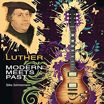 Luther. Modern Meets Past