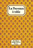 La Provence À Table - 120 recettes de cuisine de Provence