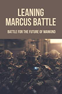 Leaning Marcus Battle: Battle For The Future Of Mankind: Leaning Marcus Battle