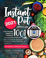 Instant Pot Cookbook 2021: The Complete Instant Pot Cookbook 1001 | Must-Try Delicious and Easiest Recipes for Anyone Who Owns an Instant Pot | Affordable Homemade Meals