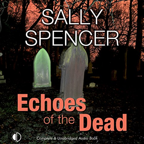 Echoes of the Dead     A Monika Paniatowski Mystery, Book 3              By:                                                                                                                                 Sally Spencer                               Narrated by:                                                                                                                                 Nicolette McKenzie                      Length: 8 hrs and 46 mins     6 ratings     Overall 4.3