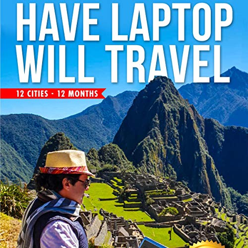 Have Laptop, Will Travel: Memoirs of a Digital Nomad - 12 Cities - 12 Months audiobook cover art
