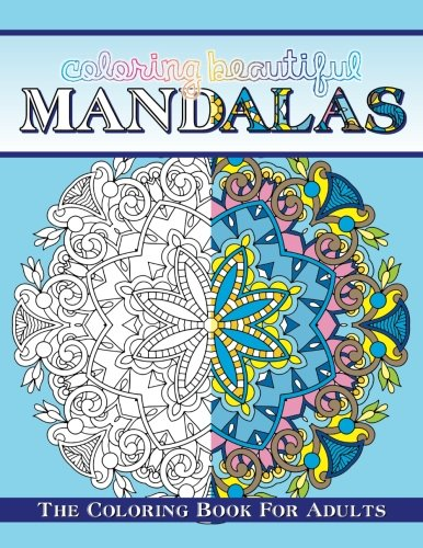 Coloring Beautiful Mandalas The Coloring Book For Adults (Sacred Mandala Designs and Patterns Coloring Books for Adults) (Volume 95)