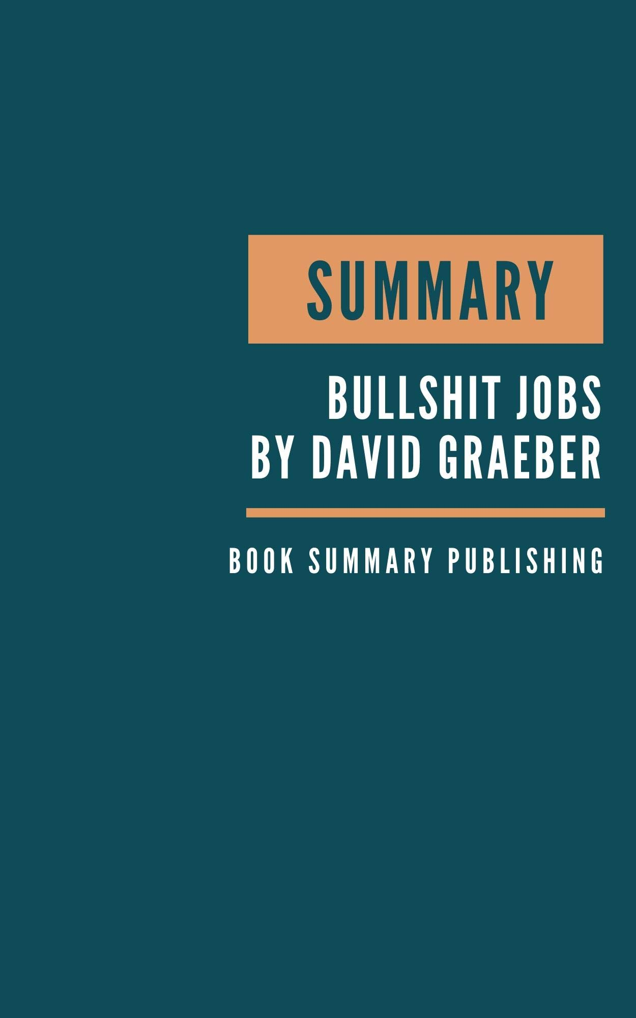 SUMMARY: Bullshit Jobs Summary. David Graeber's Book. Meaningful job. Meaningful work. David Graeber Bullshit Jobs. Book Summary