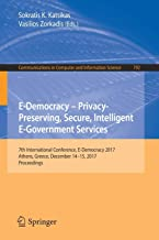 E-Democracy - Privacy-Preserving, Secure, Intelligent E-Government Services: 7th International Conference, E-Democracy 2017, Athens, Greece, December 14-15, 2017, Proceedings