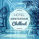 Hotel Amsterdam Chillout – Easy Listening Electronic Music, Deep Chill Out, Selected Chill