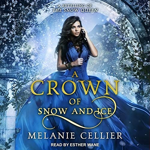 A Crown of Snow and Ice: A Retelling of The Snow Queen Audiobook By Melanie Cellier cover art
