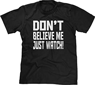 Blittzen Mens T-Shirt Don't Believe Me Just Watch