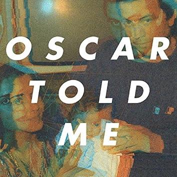Oscar Told Me